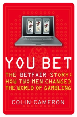 Book You Bet: The Betfair Story and How Two Men Changed the World of Gambling by Colin Cameron