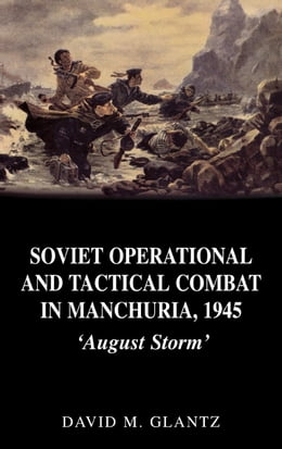 Book Soviet Operational and Tactical Combat in Manchuria, 1945 by Glantz, David M.