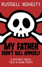 My Father Didn't Kill Himself: a mystery novel told all in blog posts by Russell Nohelty