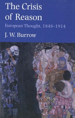 Book The Crisis of Reason: European Thought, 1848–1914 by J. W. Burrow