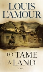 To Tame a Land: A Novel by Louis L'Amour