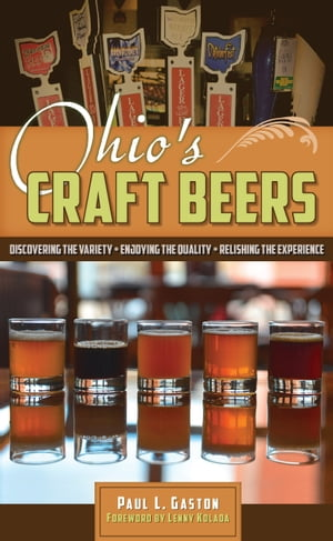 Ohio?s Craft Beers Discovering the Variety,  Enjoying the Quality,  Relishing the Experience