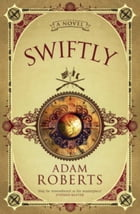 Swiftly: A Novel by Adam Roberts