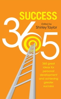 Success 365: 365 great ideas for personal development and achieving greater success