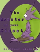 The Monster in your Closet by Mamselle Plume