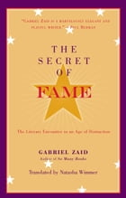 The Secret of Fame: The Literary Encounter in an Age of Distraction by Gabriel Zaid
