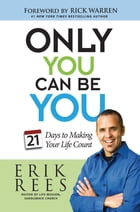 Only You Can Be You: 21 Days to Making Your Life Count by Erik Rees