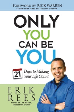 Book Only You Can Be You: 21 Days to Making Your Life Count by Erik Rees