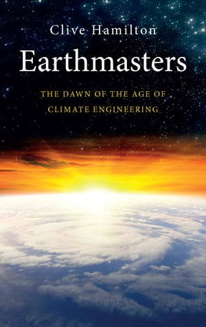 Earthmasters The Dawn of the Age of Climate Engineering