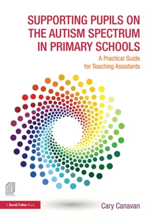 Supporting Pupils on the Autism Spectrum in Primary Schools A Practical Guide for Teaching Assistants