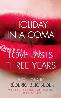 Book Holiday in a Coma & Love Lasts Three Years: two novels by Frédéric Beigbeder by Frédéric Beigbeder