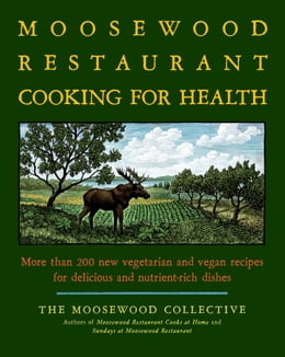 Book The Moosewood Restaurant Cooking for Health: More Than 200 New Vegetarian and Vegan Recipes for… by Moosewood Collective