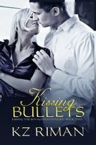 Kissing Bullets: Book Two of the Kissing the Bovaghnian Rogues series by KZ Riman