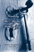Finding the Mystic Within You by Peggy Wilkinson OCDS