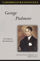 Caribbean Reasonings: George Padmore - Pan-African Revolutionary by Fitzroy Baptiste (Editor)