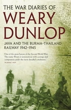 The War Diaries of Weary Dunlop by E E Dunlop