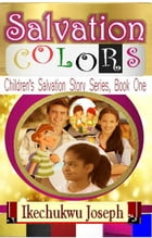 Salvation Colors: Children's Salvation Story Series by Ikechukwu Joseph