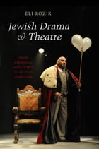 Jewish Drama & Theatre: From Rabbinical Intolerance to Secular Liberalism by Eli Rozik