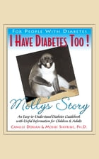 I Have Diabetes Too!: Molly's Story by Moshe Shifrine, PH.D.