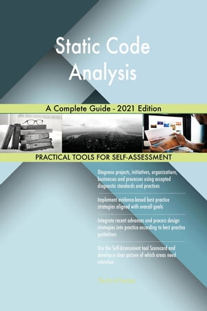 Static Code Analysis A Complete Guide - 2021 Edition by Gerardus Blokdyk