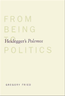 Book Heidegger's Polemos: From Being to Politics by Professor Gregory Fried