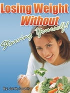 Losing Weight Without Starving Yourself by Jamie Iaconis