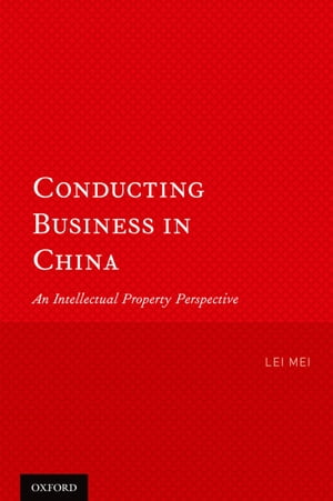 Conducting Business in China An Intellectual Property Perspective