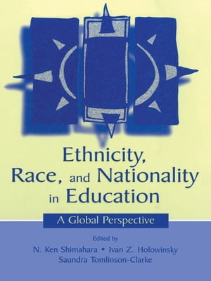 Ethnicity,  Race,  and Nationality in Education A Global Perspective
