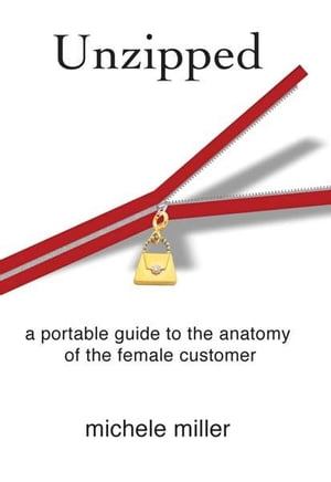 Unzipped: A Portable Guide To The Anatomy Of The Female Customer