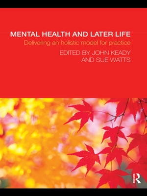 Mental Health and Later Life Delivering an Holistic Model for Practice