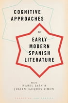 Cognitive Approaches to Early Modern Spanish Literature by Isabel Jaen
