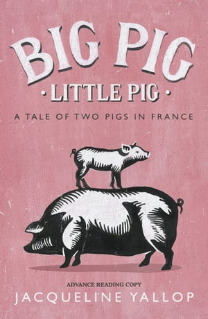 Big Pig,  Little Pig A Tale of Two Pigs in France