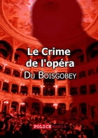 Le Crime de l'opéra by Fortuné Du Boisgobey