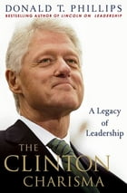 The Clinton Charisma: A Legacy of Leadership by Donald T. Phillips