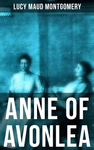 ANNE OF AVONLEA: Anne Shirley Series by Lucy Maud Montgomery