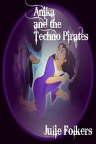 Anika and the Techno Pirates by Julie Folkers