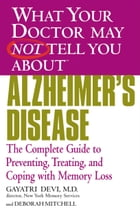 What Your Doctor May Not Tell You About(TM) Alzheimer's Disease: The Complete Guide to Preventing…