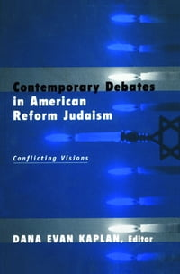 Contemporary Debates in American Reform Judaism: Conflicting Visions