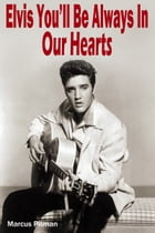 Elvis: You´ll be Always in Our Hearts by Marcus Pitman