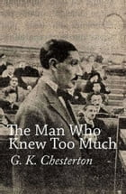 The Man Who Knew Too Much by Gilbert Keith Chesterton