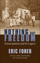 Nothing But Freedom: Emancipation and Its Legacy by Eric Foner