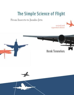 Book The The Simple Science of Flight: From Insects to Jumbo Jets by Henk Tennekes
