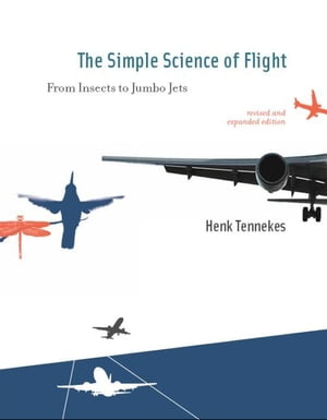 The The Simple Science of Flight From Insects to Jumbo Jets