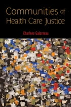 Communities of Health Care Justice by Charlene Galarneau