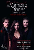The Vampire Diaries - Stefan's Diaries - Nur ein Tropfen Blut: Band 2 by Lisa J. Smith