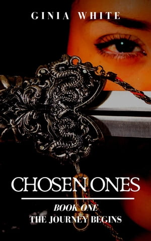 Chosen Ones: The Journey Begins: Chosen Ones, #1 by Ginia White