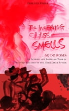 The Working Class Smells...So Do Roses by Terence Byrsa