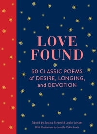 Love Found: 50 Classic Poems of Desire, Longing, and Devotion