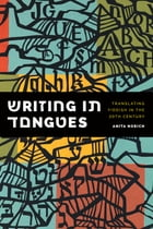 Writing in Tongues: Translating Yiddish in the Twentieth Century by Anita Norich
