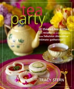 Book Tea Party: 20 Themed Tea Parties with Recipes for Every Occasion, from Fabulous Showers to by Tracy Stern